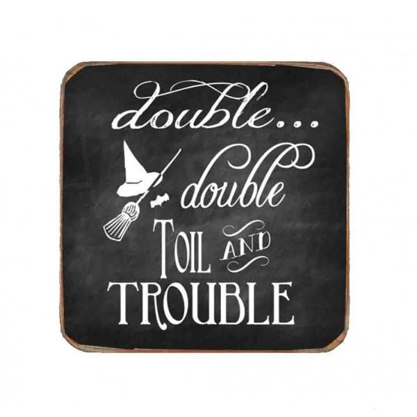 """""""Double Double Toil Trouble"""" Ξύλινο Χειροποίητο Σουβέρ"""